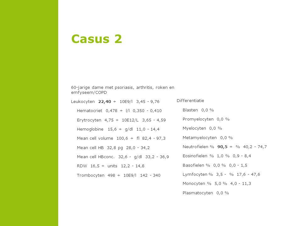 Casus 5 70-jarige man, diabetes, persisterende lymfocytose zonder CRP stijging Leukocyten 60,40 ++ 10E9/l 3,45 - 9,76 Hematocriet 0,285 - l/l 0,350 - 0,460 Erytrocyten 2,59 - 10E12/L 3,98 - 5,47 Hemoglobine 9,4 - g/dl 12,9 - 16,4 Mean cell volume 110,0 + fl 82,4 - 97,3 Mean cell HB 36,3 + pg 28,0 - 34,2 Mean cell HBconc.