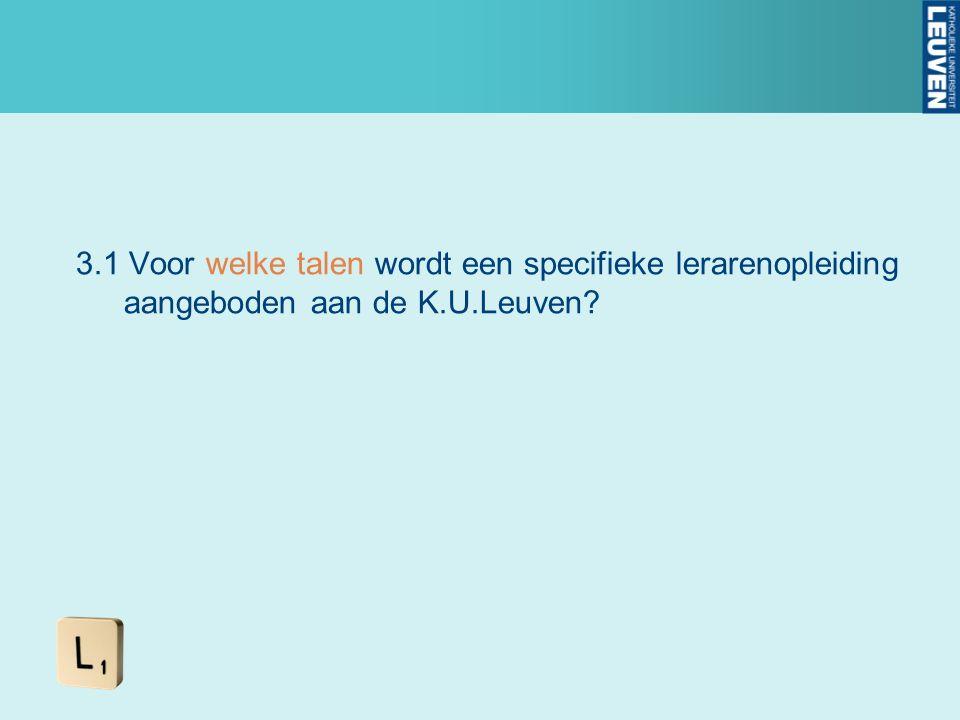 3.1 Voor welke talen wordt een specifieke lerarenopleiding aangeboden aan de K.U.Leuven?