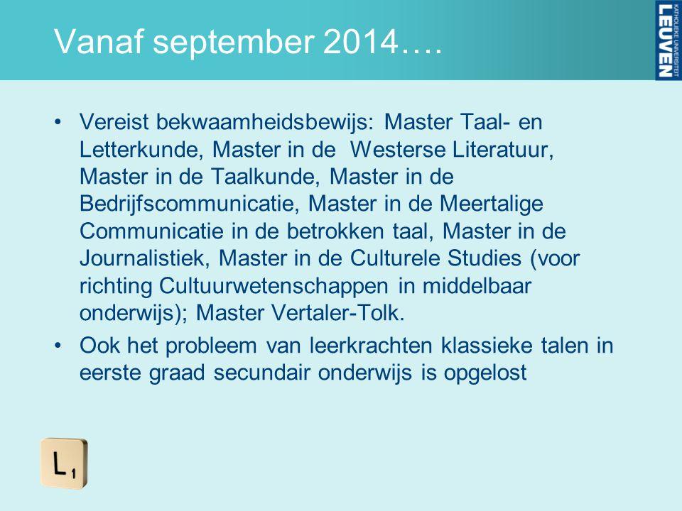 Vanaf september 2014…. Vereist bekwaamheidsbewijs: Master Taal- en Letterkunde, Master in de Westerse Literatuur, Master in de Taalkunde, Master in de