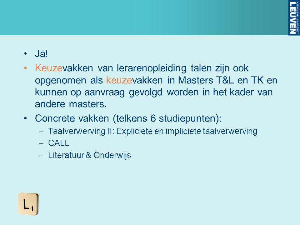Ja! Keuzevakken van lerarenopleiding talen zijn ook opgenomen als keuzevakken in Masters T&L en TK en kunnen op aanvraag gevolgd worden in het kader v