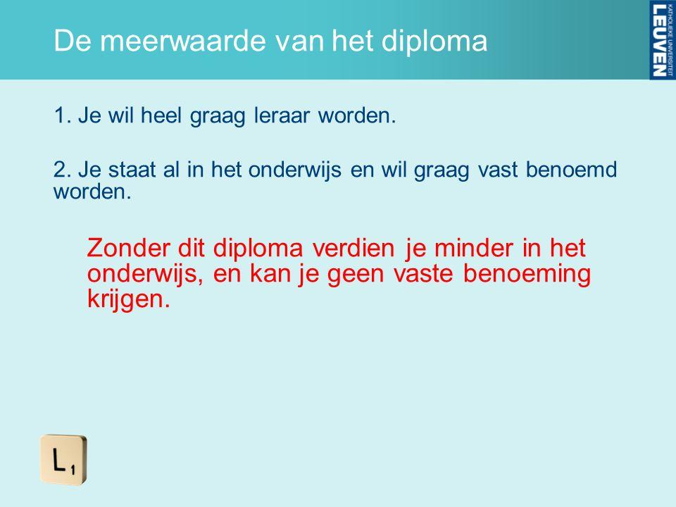 De meerwaarde van het diploma 1. Je wil heel graag leraar worden. 2. Je staat al in het onderwijs en wil graag vast benoemd worden. Zonder dit diploma