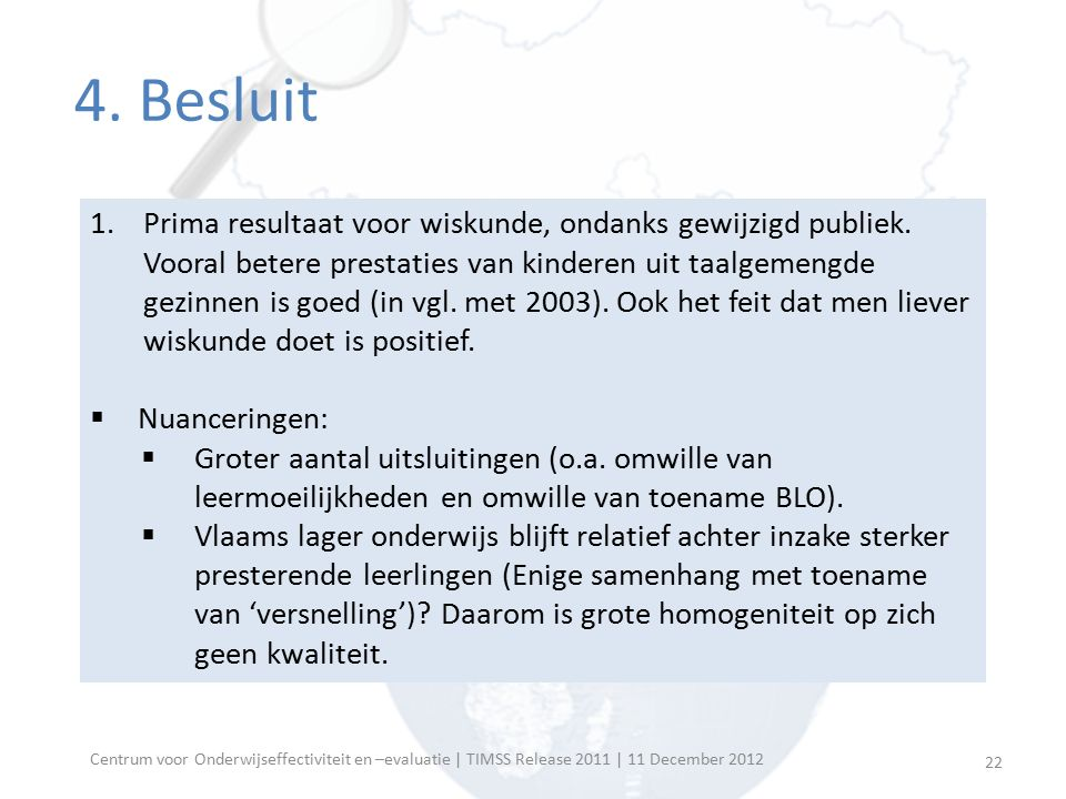 Centrum voor Onderwijseffectiviteit en –evaluatie | TIMSS Release 2011 | 11 December 2012 4. Besluit 1.Prima resultaat voor wiskunde, ondanks gewijzig