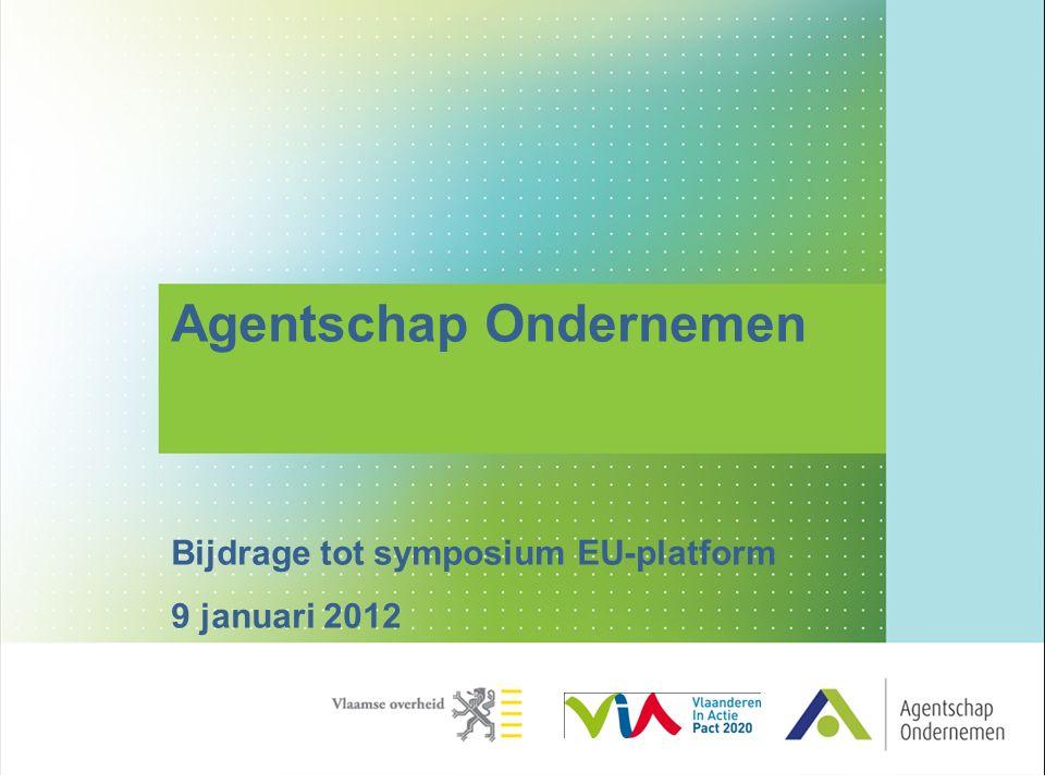 Agentschap Ondernemen Bijdrage tot symposium EU-platform 9 januari 2012