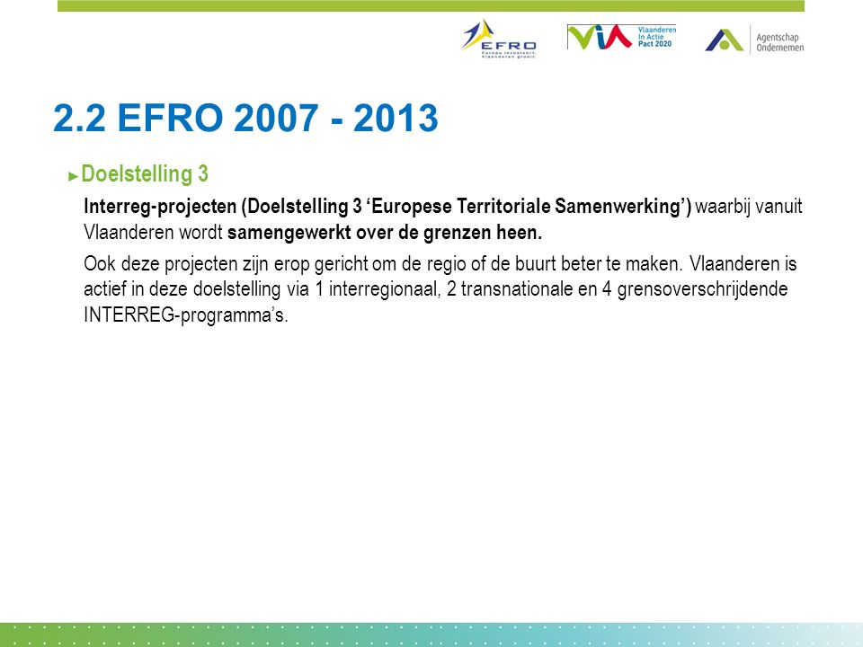 ► Doelstelling 3 Interreg-projecten (Doelstelling 3 'Europese Territoriale Samenwerking') waarbij vanuit Vlaanderen wordt samengewerkt over de grenzen heen.