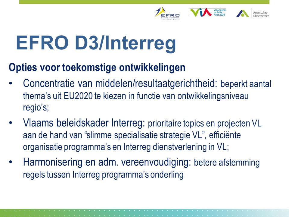 EFRO D3/Interreg Opties voor toekomstige ontwikkelingen Concentratie van middelen/resultaatgerichtheid: beperkt aantal thema's uit EU2020 te kiezen in