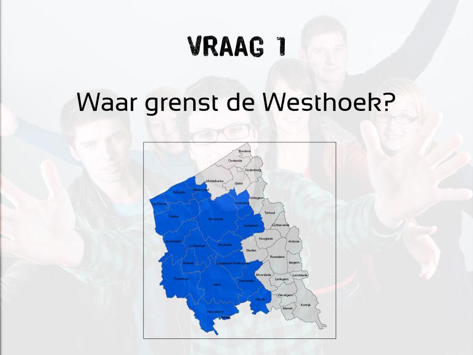Vraag 1 Waar grenst de Westhoek?