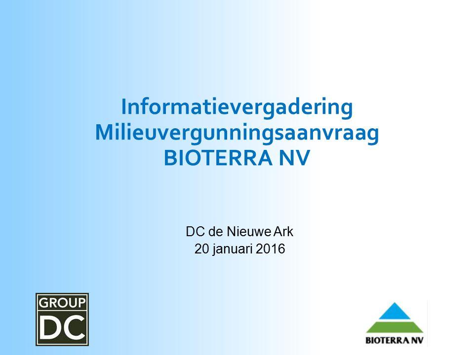 Informatievergadering Milieuvergunningsaanvraag BIOTERRA NV DC de Nieuwe Ark 20 januari 2016