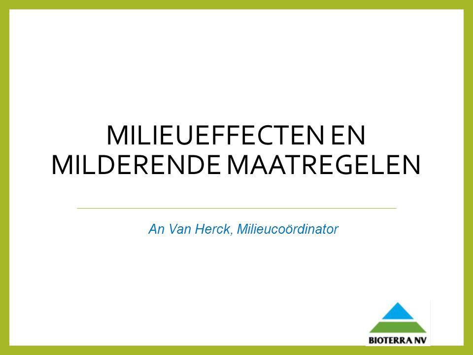 MILIEUEFFECTEN EN MILDERENDE MAATREGELEN An Van Herck, Milieucoördinator