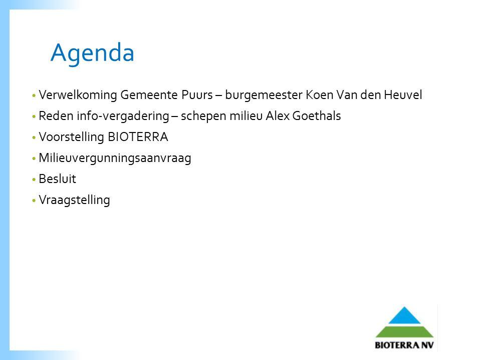 Agenda Verwelkoming Gemeente Puurs – burgemeester Koen Van den Heuvel Reden info-vergadering – schepen milieu Alex Goethals Voorstelling BIOTERRA Milieuvergunningsaanvraag Besluit Vraagstelling