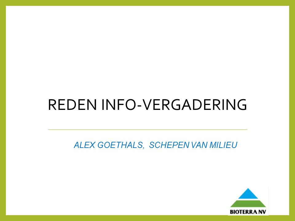 REDEN INFO-VERGADERING ALEX GOETHALS, SCHEPEN VAN MILIEU