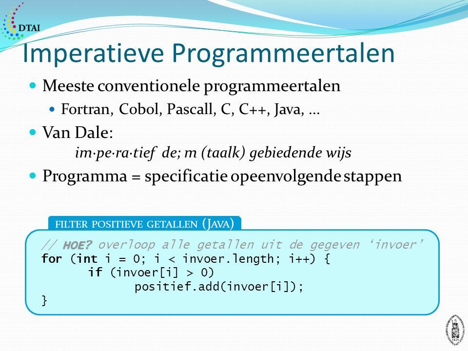 Imperatieve Programmeertalen Meeste conventionele programmeertalen Fortran, Cobol, Pascall, C, C++, Java,...