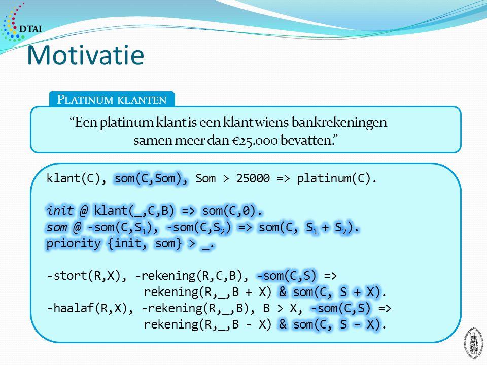 klant(C),..., Som > 25000 => platinum(C).klant(C), rekening(C,B), B > 25000 => platinum(C).