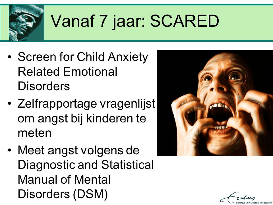 Vanaf 7 jaar: SCARED Screen for Child Anxiety Related Emotional Disorders Zelfrapportage vragenlijst om angst bij kinderen te meten Meet angst volgens de Diagnostic and Statistical Manual of Mental Disorders (DSM)