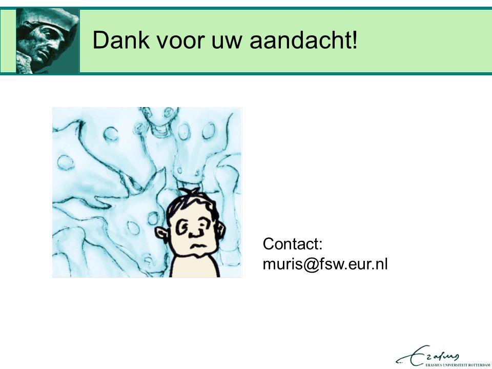 Dank voor uw aandacht! Contact: muris@fsw.eur.nl