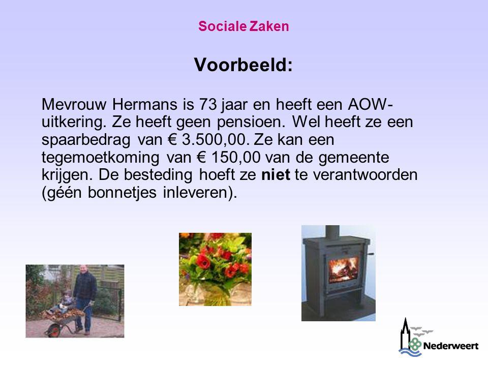 Sociale Zaken Voorbeeld: Mevrouw Hermans is 73 jaar en heeft een AOW- uitkering.