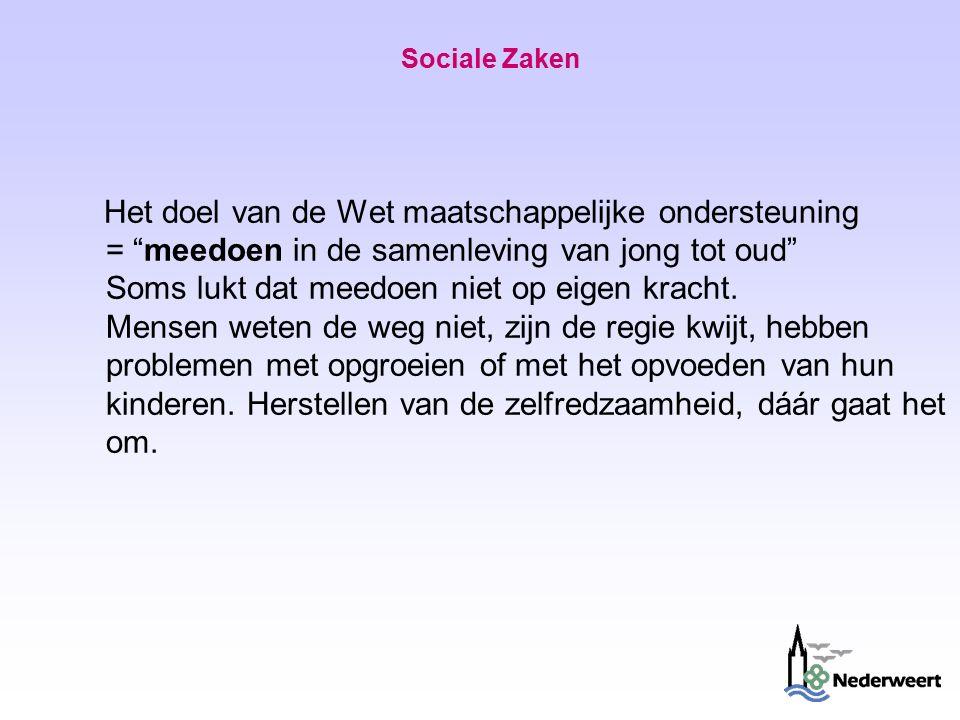 Sociale Zaken Het doel van de Wet maatschappelijke ondersteuning = meedoen in de samenleving van jong tot oud Soms lukt dat meedoen niet op eigen kracht.