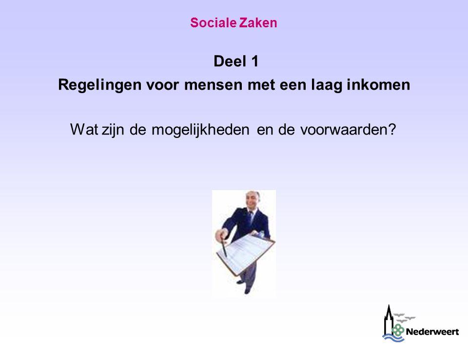 Sociale Zaken Deel 1 Regelingen voor mensen met een laag inkomen Wat zijn de mogelijkheden en de voorwaarden