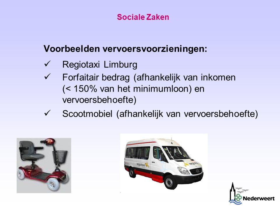 Sociale Zaken Voorbeelden vervoersvoorzieningen: Regiotaxi Limburg Forfaitair bedrag (afhankelijk van inkomen (< 150% van het minimumloon) en vervoersbehoefte) Scootmobiel (afhankelijk van vervoersbehoefte)