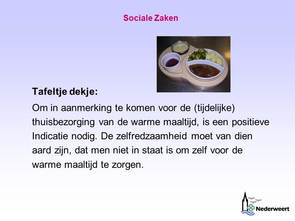Sociale Zaken Tafeltje dekje: Om in aanmerking te komen voor de (tijdelijke) thuisbezorging van de warme maaltijd, is een positieve Indicatie nodig.