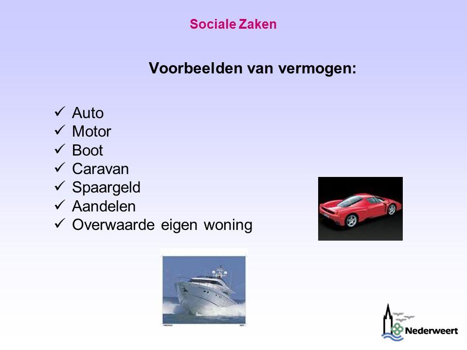 Sociale Zaken Voorbeelden van vermogen: Auto Motor Boot Caravan Spaargeld Aandelen Overwaarde eigen woning