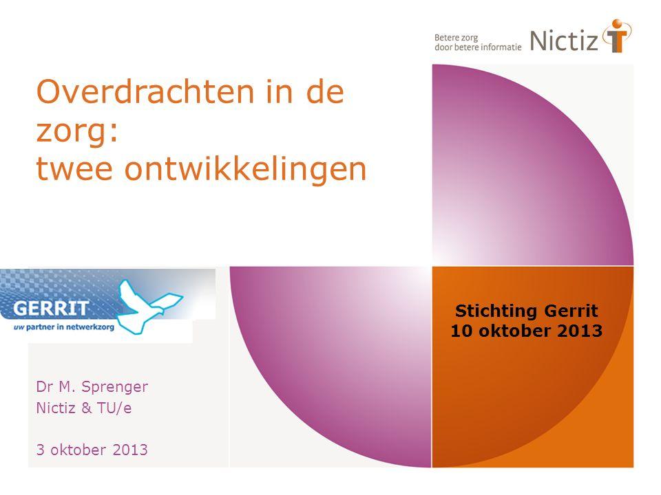 Implementatie eOverdracht 2012 HL7 CDA bericht is klaar, alle data is gecodeerd eOverdracht als norm V&VN Branche organisaties o.a; Leveranciers Voorbeeld initiatieven ontwikkelen en publiceren 2013; eerste regio's gestart met gebruik eOverdracht in de care22