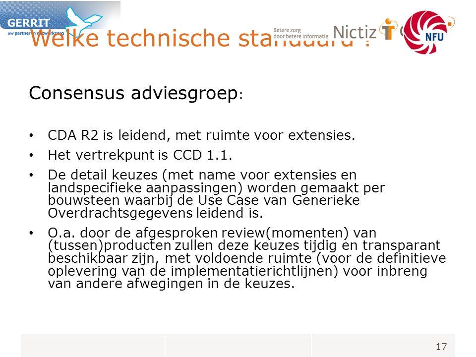 Welke technische standaard . Consensus adviesgroep : CDA R2 is leidend, met ruimte voor extensies.