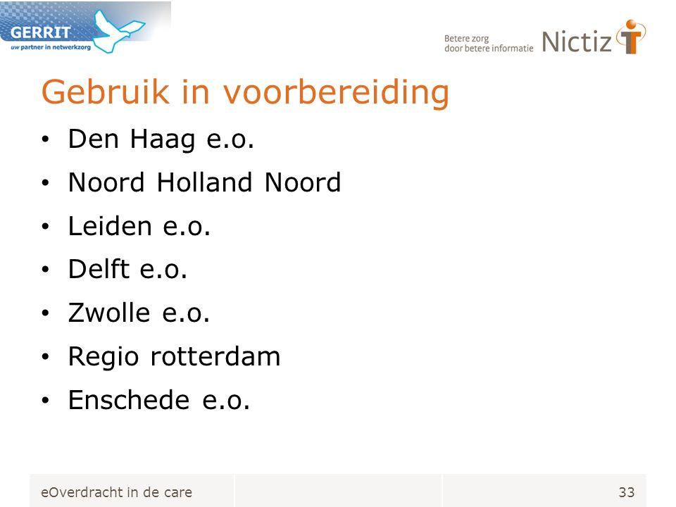 Gebruik in voorbereiding Den Haag e.o. Noord Holland Noord Leiden e.o.