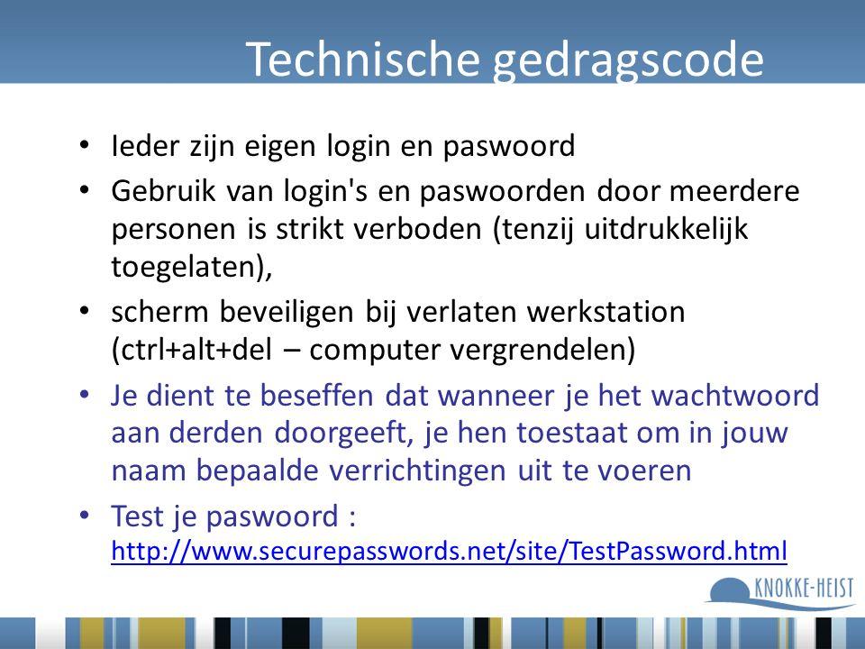Technische gedragscode Ieder zijn eigen login en paswoord Gebruik van login s en paswoorden door meerdere personen is strikt verboden (tenzij uitdrukkelijk toegelaten), scherm beveiligen bij verlaten werkstation (ctrl+alt+del – computer vergrendelen) Je dient te beseffen dat wanneer je het wachtwoord aan derden doorgeeft, je hen toestaat om in jouw naam bepaalde verrichtingen uit te voeren Test je paswoord : http://www.securepasswords.net/site/TestPassword.html http://www.securepasswords.net/site/TestPassword.html