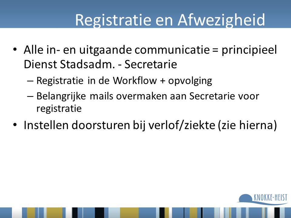 Registratie en Afwezigheid Alle in- en uitgaande communicatie = principieel Dienst Stadsadm.