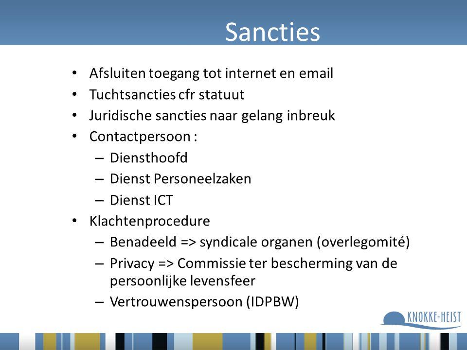 Sancties Afsluiten toegang tot internet en email Tuchtsancties cfr statuut Juridische sancties naar gelang inbreuk Contactpersoon : – Diensthoofd – Dienst Personeelzaken – Dienst ICT Klachtenprocedure – Benadeeld => syndicale organen (overlegomité) – Privacy => Commissie ter bescherming van de persoonlijke levensfeer – Vertrouwenspersoon (IDPBW)