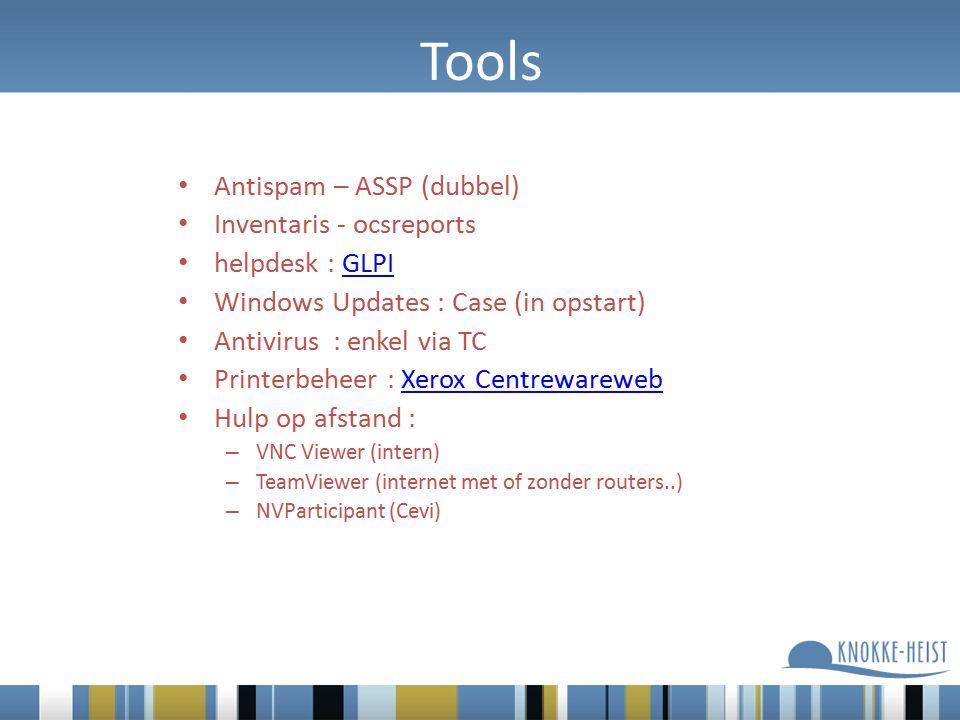 Tools Antispam – ASSP (dubbel) Inventaris - ocsreports helpdesk : GLPIGLPI Windows Updates : Case (in opstart) Antivirus : enkel via TC Printerbeheer : Xerox CentrewarewebXerox Centrewareweb Hulp op afstand : – VNC Viewer (intern) – TeamViewer (internet met of zonder routers..) – NVParticipant (Cevi)