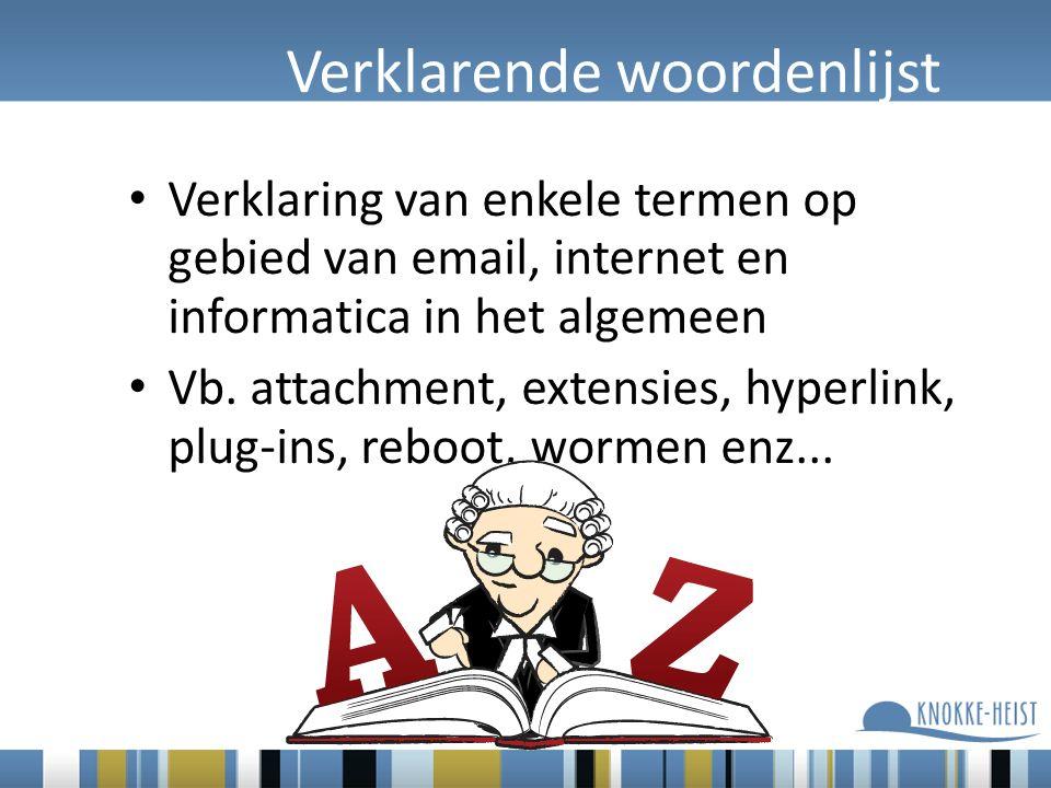 Verklarende woordenlijst Verklaring van enkele termen op gebied van email, internet en informatica in het algemeen Vb.