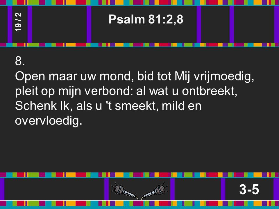 Psalm 81:2,8 3-5 19 / 2 8.
