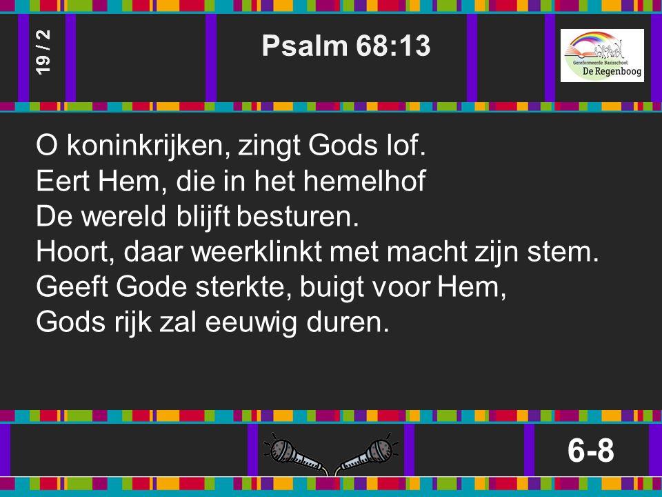Psalm 68:13 6-8 19 / 2 O koninkrijken, zingt Gods lof.