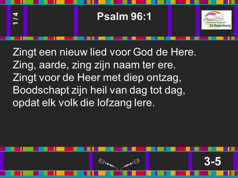 Psalm 96:1 3-5 1 / 4 Zingt een nieuw lied voor God de Here.
