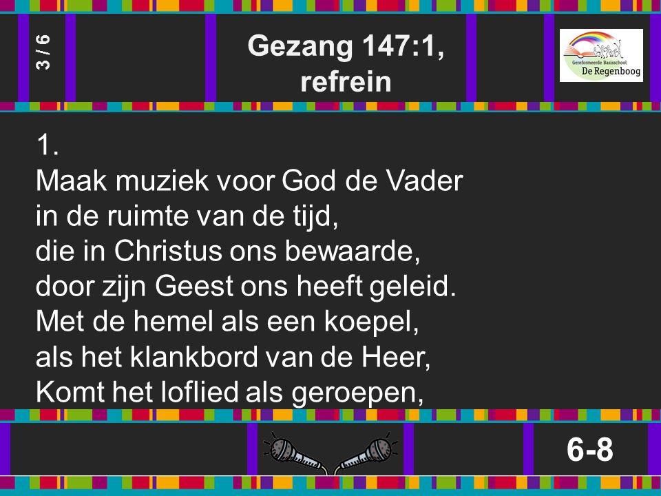 Gezang 147:1, refrein 6-8 3 / 6 1.