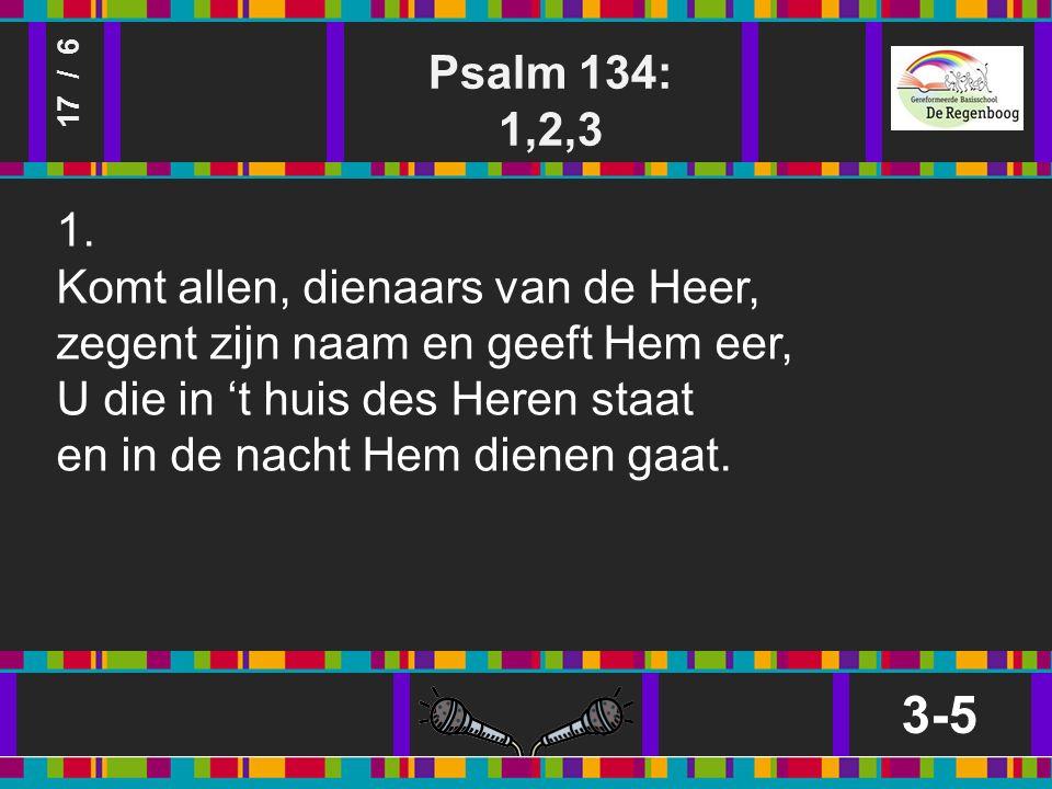Psalm 134: 1,2,3 3-5 17 / 6 1.