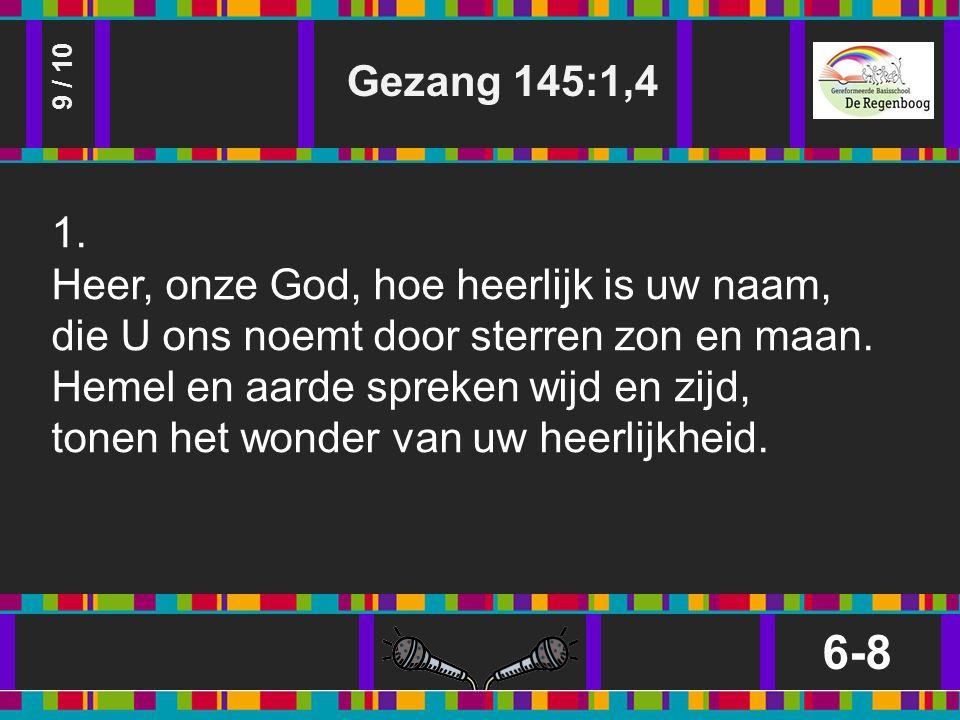 Gezang 145:1,4 6-8 9 / 10 1.