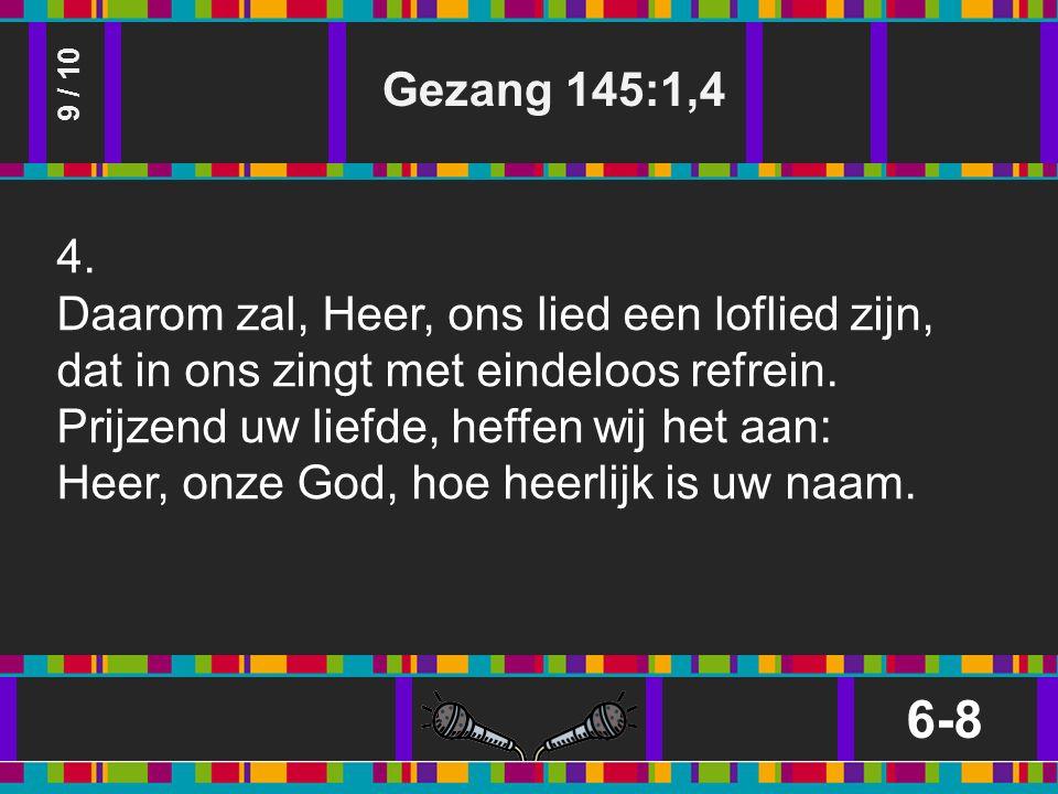 Gezang 145:1,4 6-8 9 / 10 4.