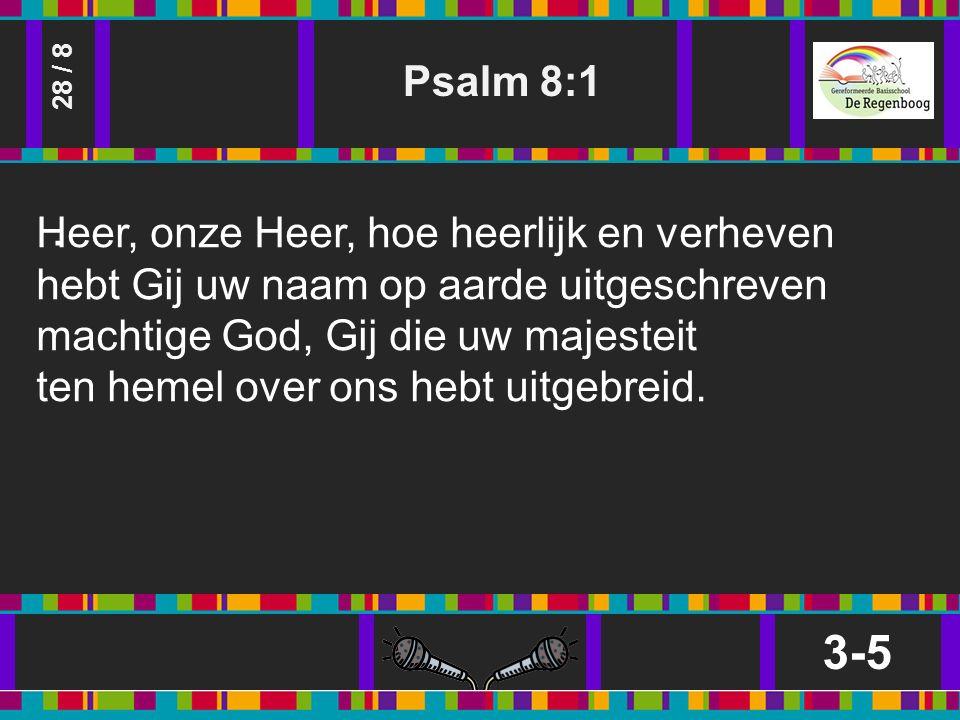 Psalm 8:1 3-5 28 / 8.