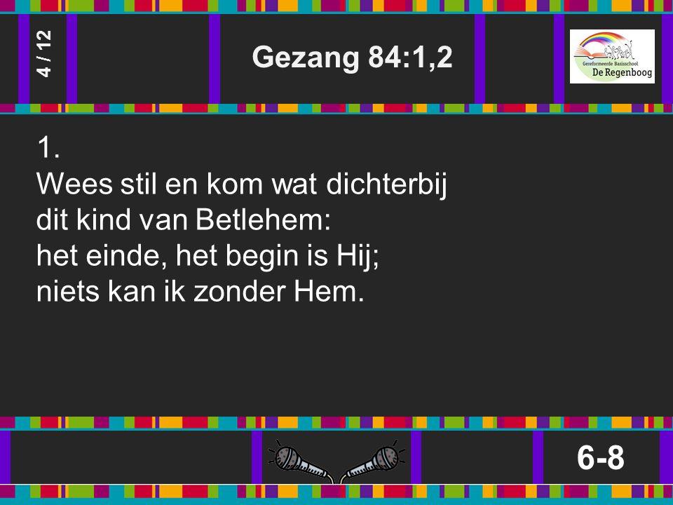 Gezang 84:1,2 6-8 4 / 12 1.