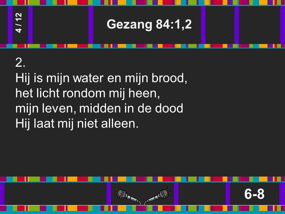 Gezang 84:1,2 6-8 4 / 12 2.