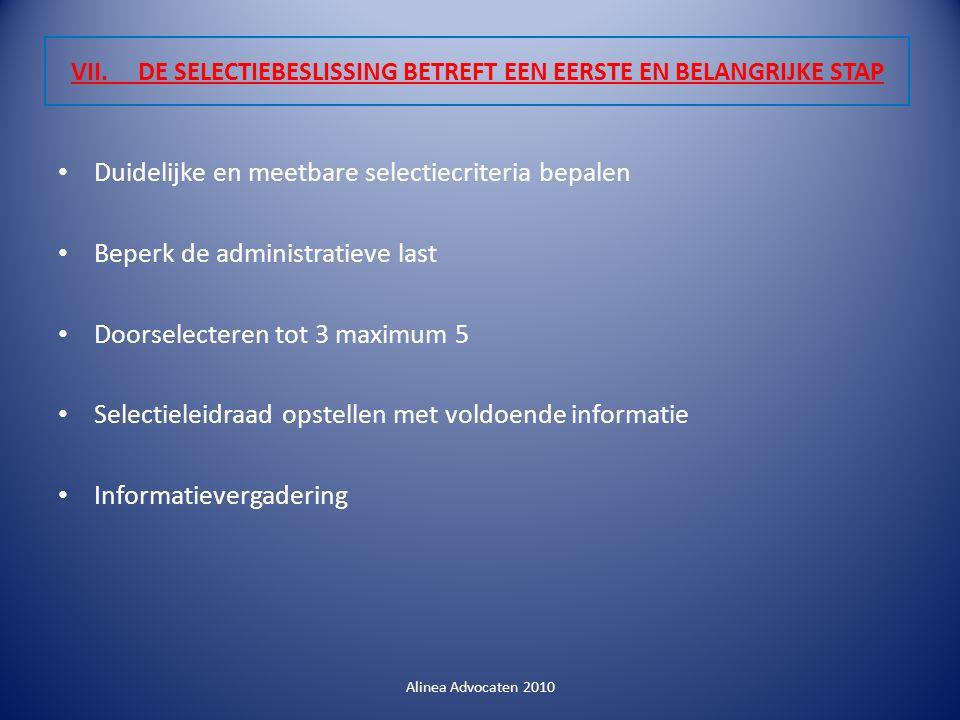 VII. DE SELECTIEBESLISSING BETREFT EEN EERSTE EN BELANGRIJKE STAP Duidelijke en meetbare selectiecriteria bepalen Beperk de administratieve last Doors