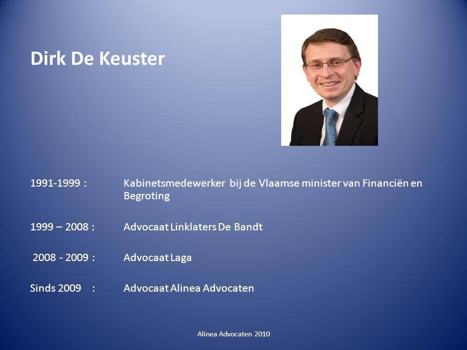 Dirk De Keuster 1991-1999 :Kabinetsmedewerker bij de Vlaamse minister van Financiën en Begroting 1999 – 2008 :Advocaat Linklaters De Bandt 2008 - 2009 : Advocaat Laga Sinds 2009 : Advocaat Alinea Advocaten Alinea Advocaten 2010