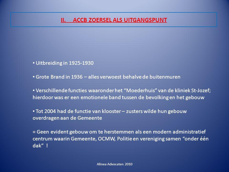 II. ACCB ZOERSEL ALS UITGANGSPUNT Alinea Advocaten 2010 Uitbreiding in 1925-1930 Grote Brand in 1936 – alles verwoest behalve de buitenmuren Verschill
