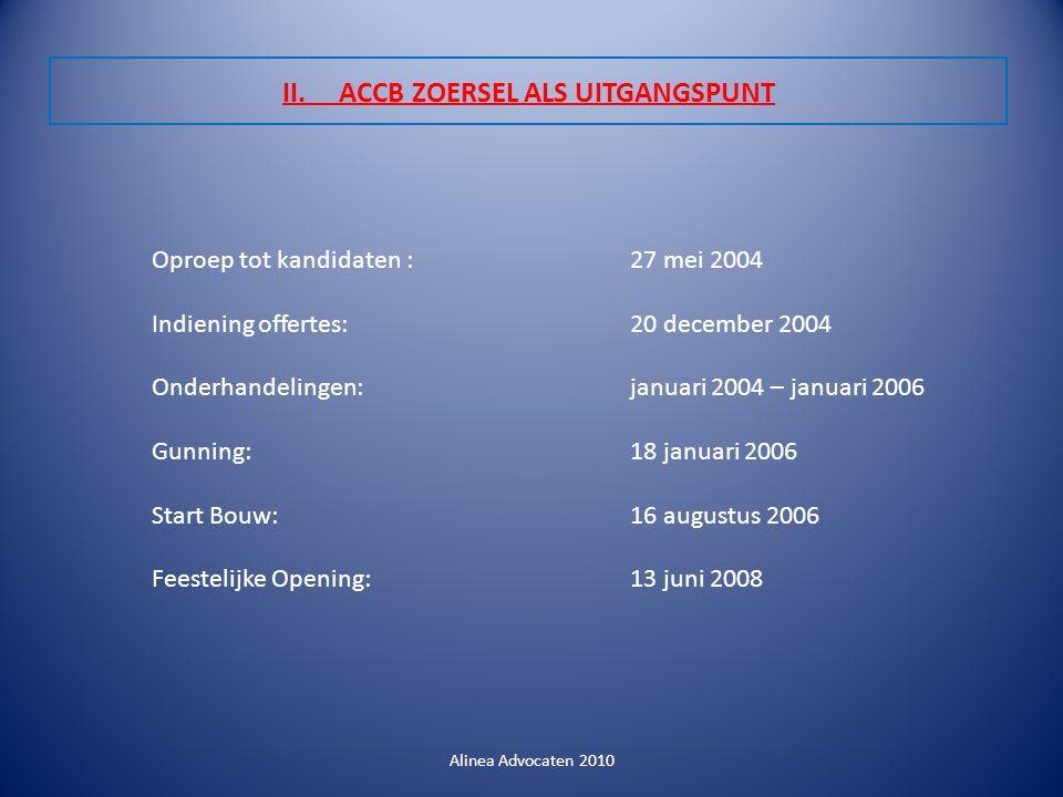 II. ACCB ZOERSEL ALS UITGANGSPUNT Alinea Advocaten 2010 Oproep tot kandidaten : 27 mei 2004 Indiening offertes:20 december 2004 Onderhandelingen:janua