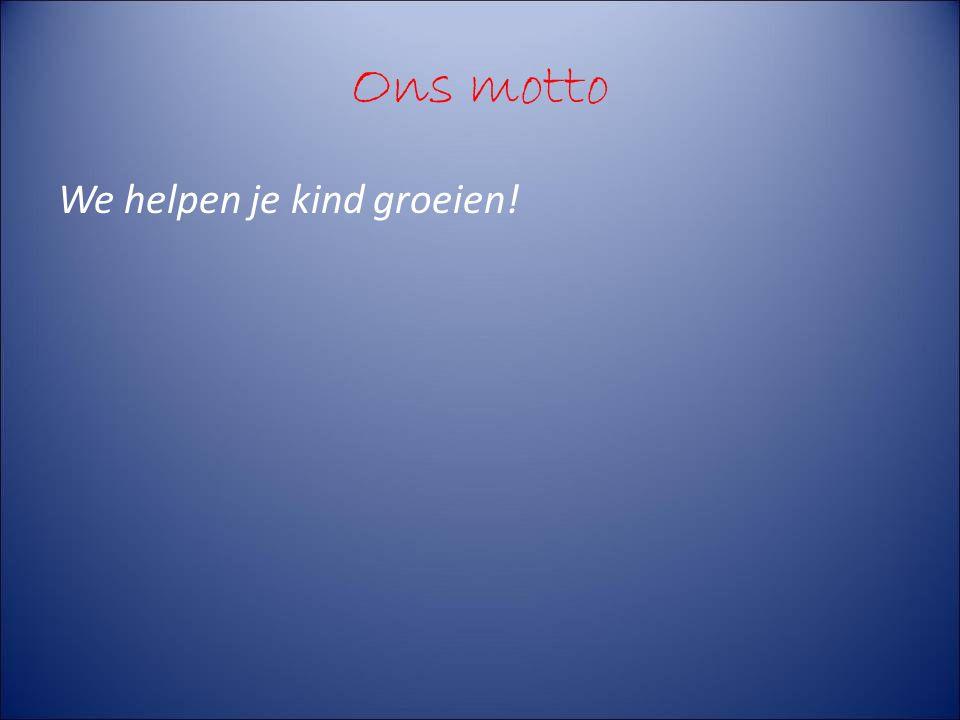 Ons motto We helpen je kind groeien!