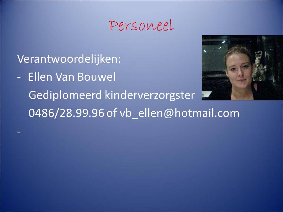 Personeel Verantwoordelijken: -Ellen Van Bouwel Gediplomeerd kinderverzorgster 0486/28.99.96 of vb_ellen@hotmail.com -