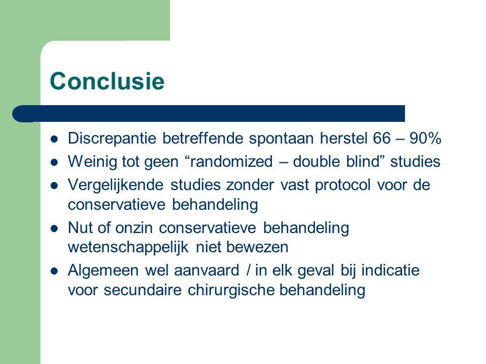 """Conclusie Discrepantie betreffende spontaan herstel 66 – 90% Weinig tot geen """"randomized – double blind"""" studies Vergelijkende studies zonder vast pro"""