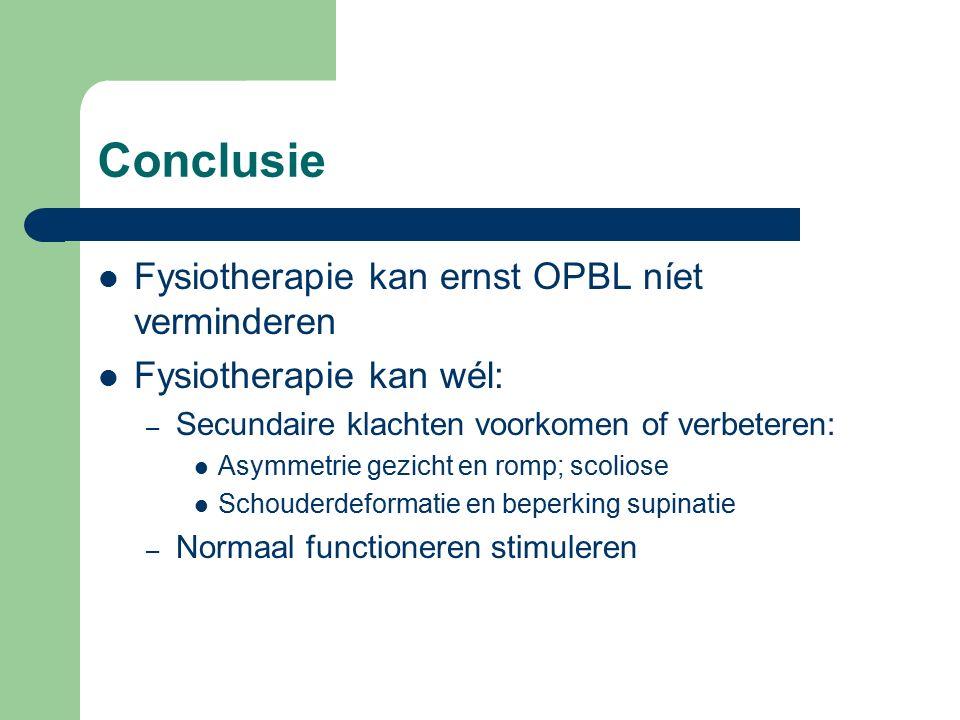 Conclusie Fysiotherapie kan ernst OPBL níet verminderen Fysiotherapie kan wél: – Secundaire klachten voorkomen of verbeteren: Asymmetrie gezicht en ro